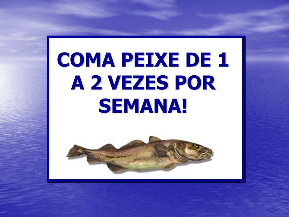 COMA PEIXE DE 1 A 2 VEZES POR SEMANA!