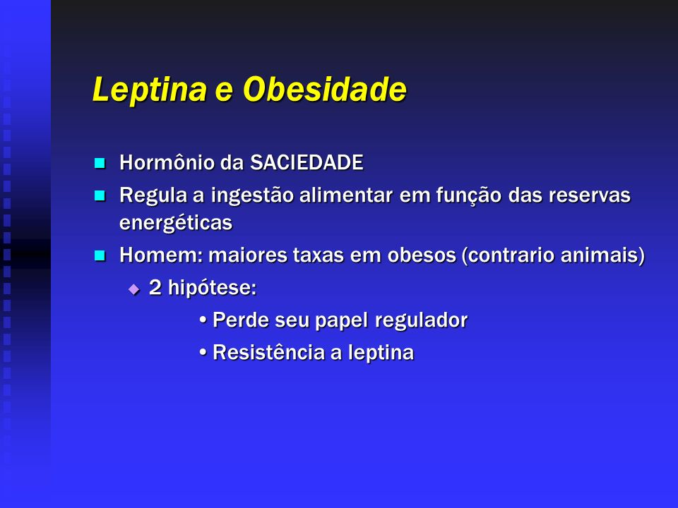 Leptina e Obesidade Hormônio da SACIEDADE Hormônio da SACIEDADE Regula a ingestão alimentar em função das reservas energéticas Regula a ingestão alime