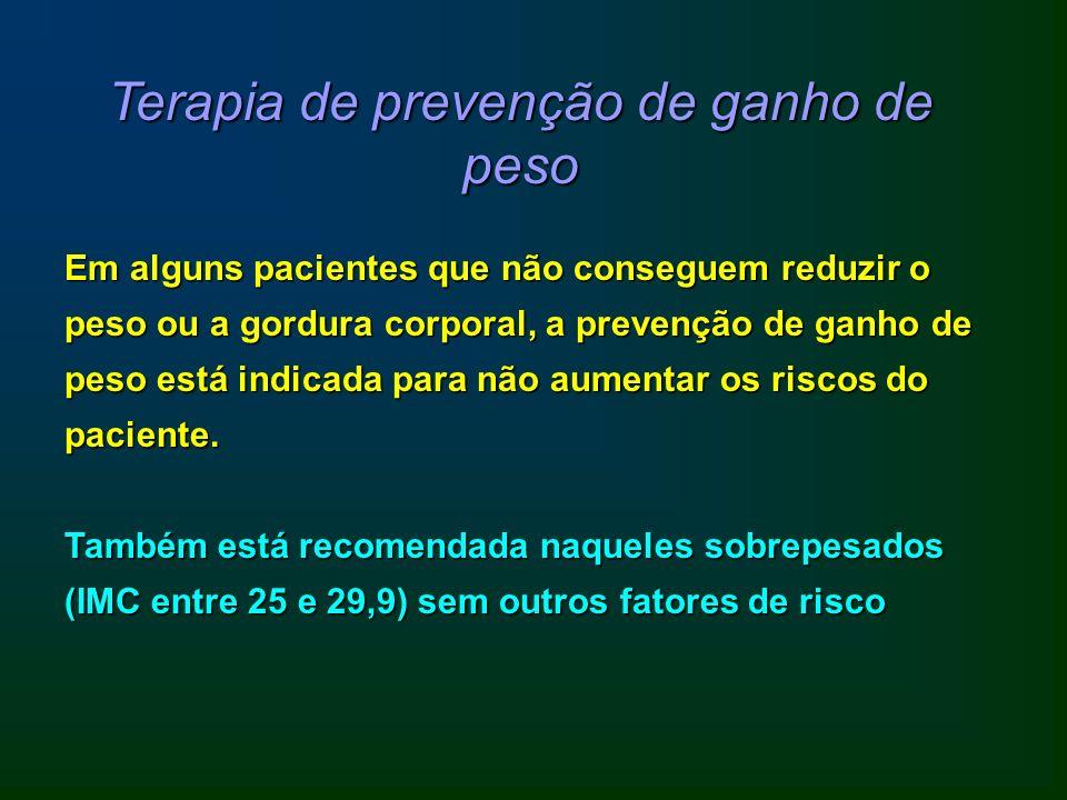 Terapia de prevenção de ganho de peso Em alguns pacientes que não conseguem reduzir o peso ou a gordura corporal, a prevenção de ganho de peso está in
