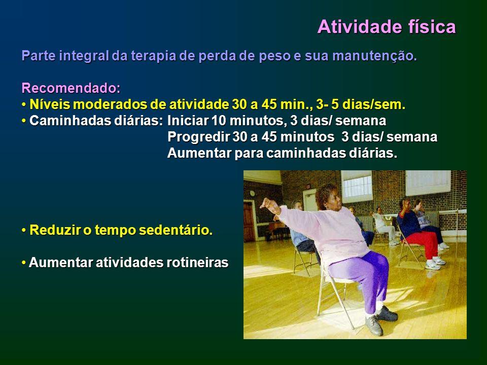 Parte integral da terapia de perda de peso e sua manutenção. Recomendado: Níveis moderados de atividade 30 a 45 min., 3- 5 dias/sem. Níveis moderados