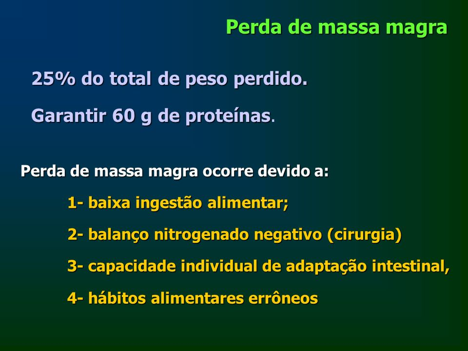 Perda de massa magra 25% do total de peso perdido. 25% do total de peso perdido. Garantir 60 g de proteínas Garantir 60 g de proteínas. Perda de massa