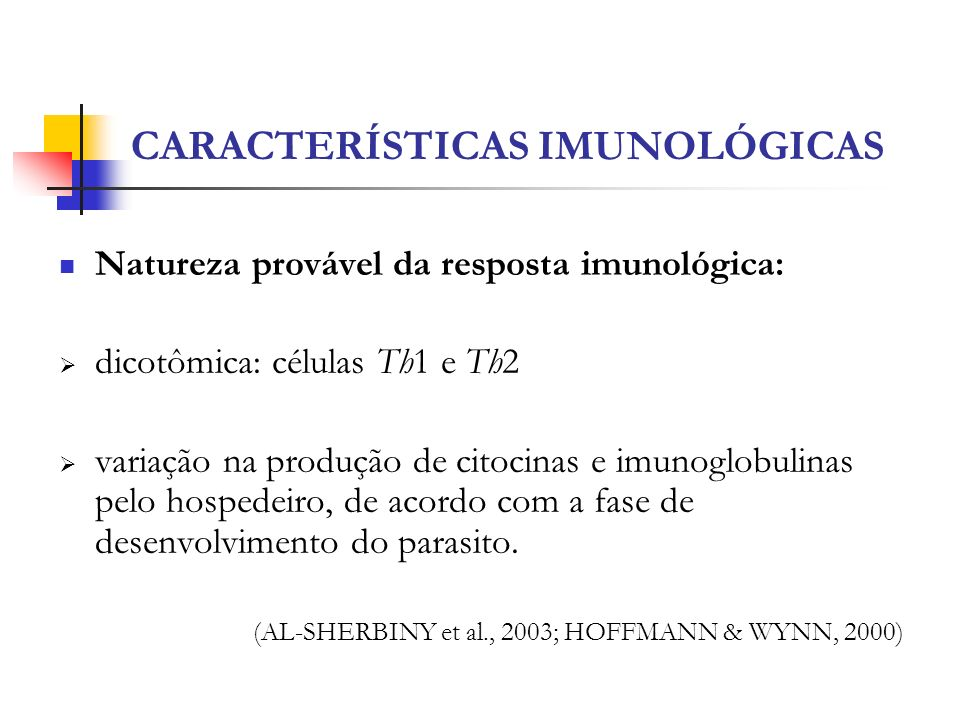CARACTERÍSTICAS IMUNOLÓGICAS Natureza provável da resposta imunológica: dicotômica: células Th1 e Th2 variação na produção de citocinas e imunoglobuli