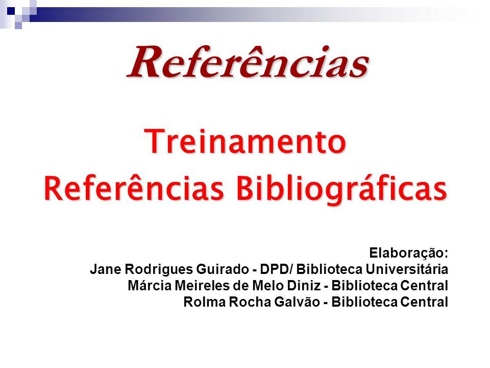 Referências Treinamento Referências Bibliográficas Elaboração: Jane Rodrigues Guirado - DPD/ Biblioteca Universitária Márcia Meireles de Melo Diniz -