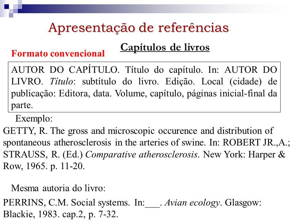 Apresentação de referências Capítulos de livros Formato convencional AUTOR DO CAPÍTULO. Título do capítulo. In: AUTOR DO LIVRO. Título: subtítulo do l