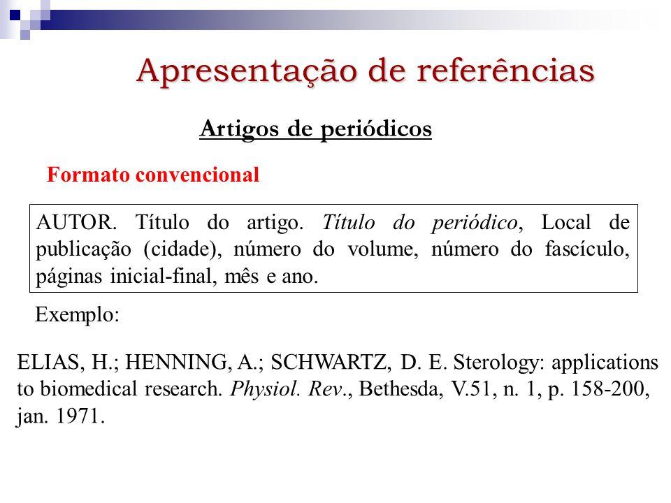 Apresentação de referências Artigos de periódicos Formato convencional AUTOR. Título do artigo. Título do periódico, Local de publicação (cidade), núm