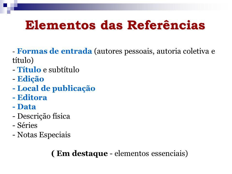 - Formas de entrada (autores pessoais, autoria coletiva e título) - Título e subtítulo - Edição - Local de publicação - Editora - Data - Descrição fís