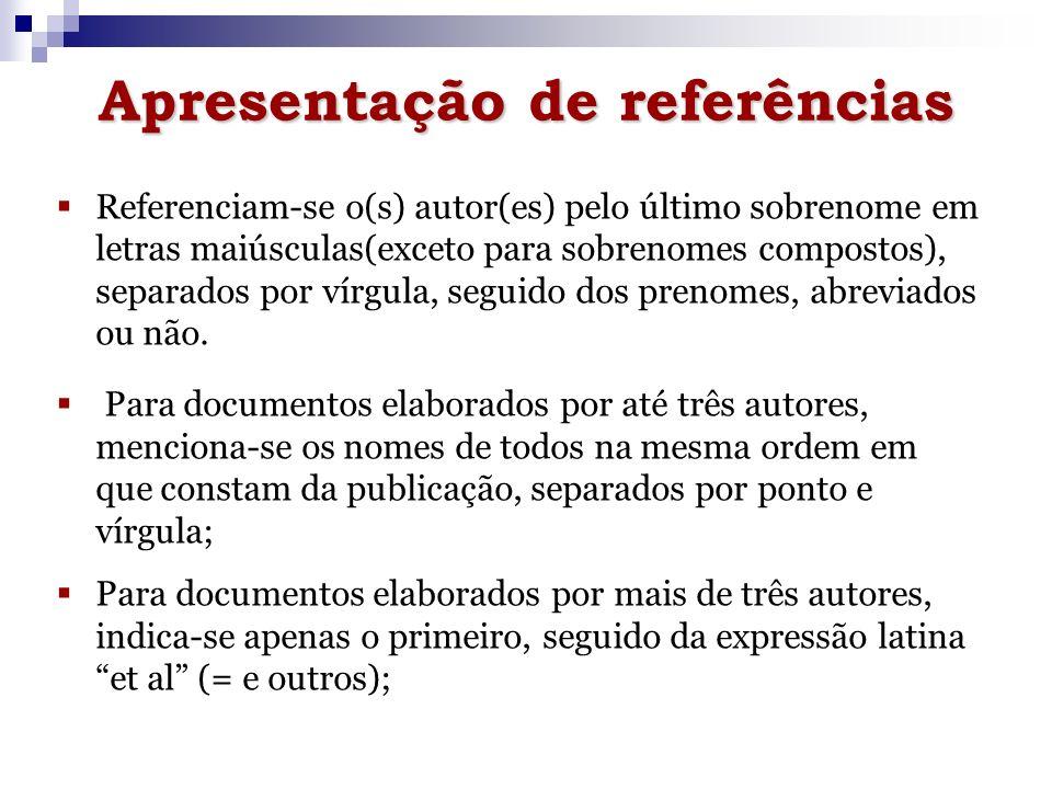 Apresentação de referências Referenciam-se o(s) autor(es) pelo último sobrenome em letras maiúsculas(exceto para sobrenomes compostos), separados por