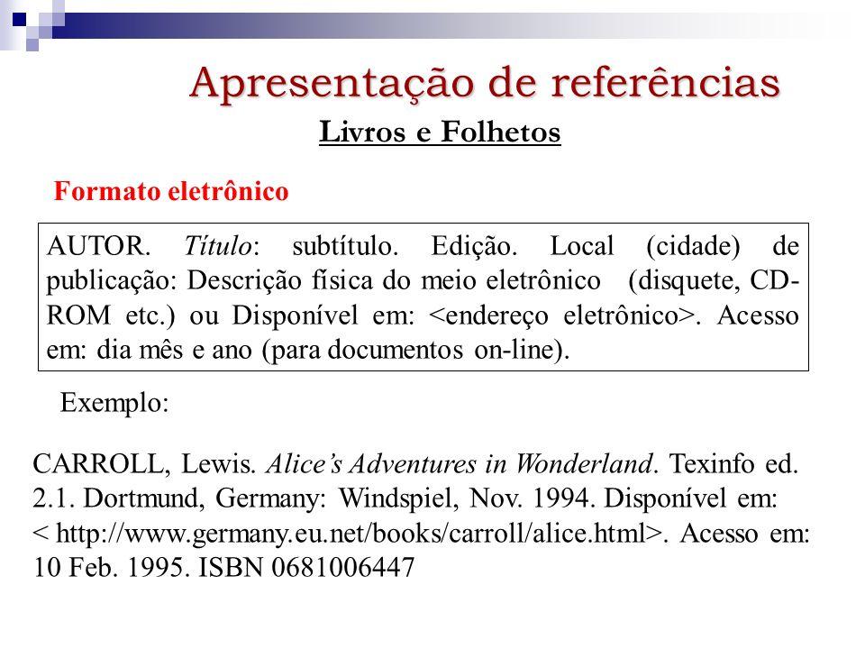 Formato eletrônico AUTOR. Título: subtítulo. Edição. Local (cidade) de publicação: Descrição física do meio eletrônico (disquete, CD- ROM etc.) ou Dis