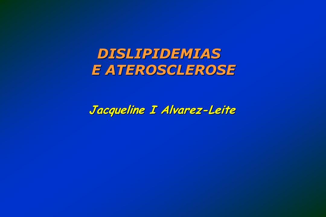 DISLIPIDEMIAS E ATEROSCLEROSE Jacqueline I Alvarez-Leite