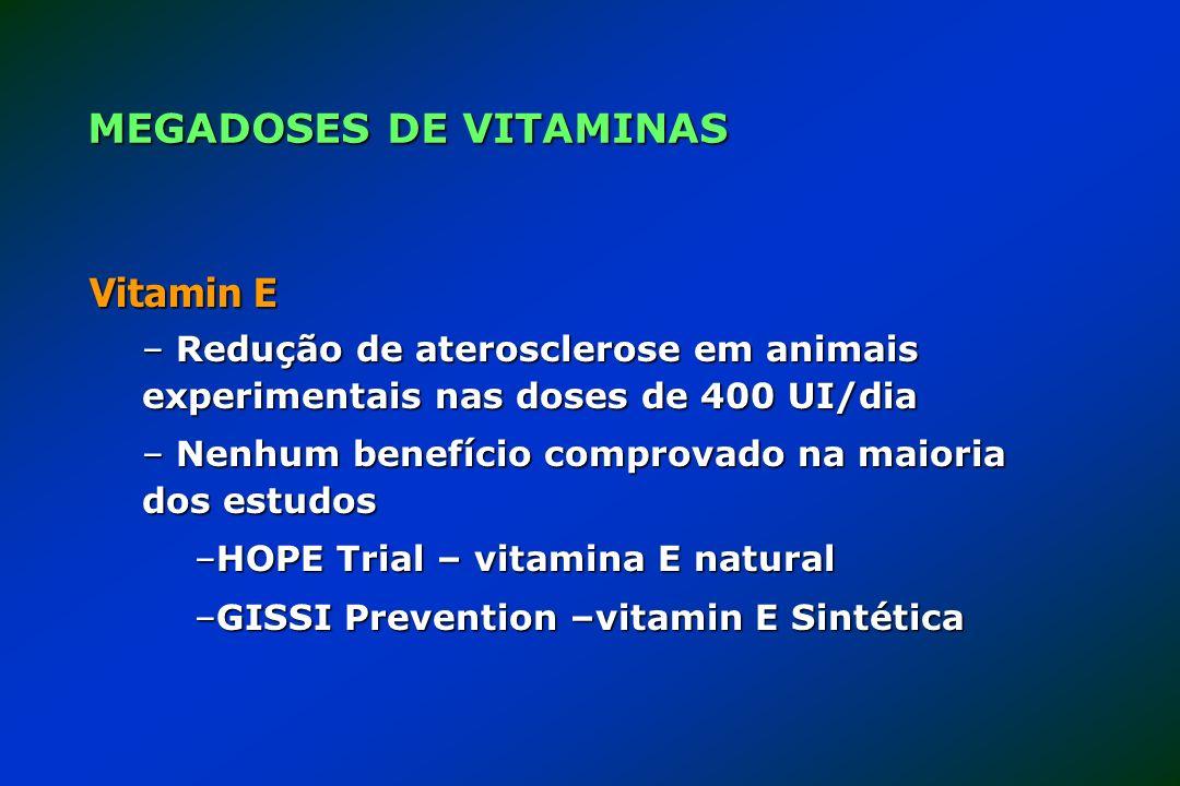 Vitamin E – Redução de aterosclerose em animais experimentais nas doses de 400 UI/dia – Nenhum benefício comprovado na maioria dos estudos –HOPE Trial