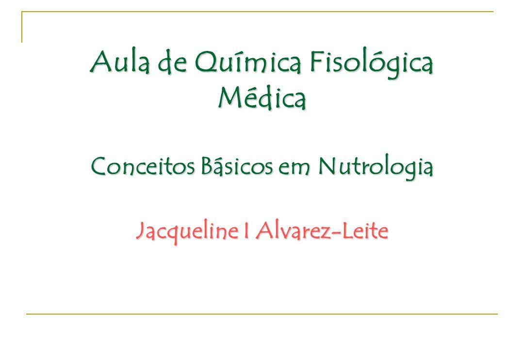 Aula de Química Fisológica Médica Conceitos Básicos em Nutrologia Jacqueline I Alvarez-Leite