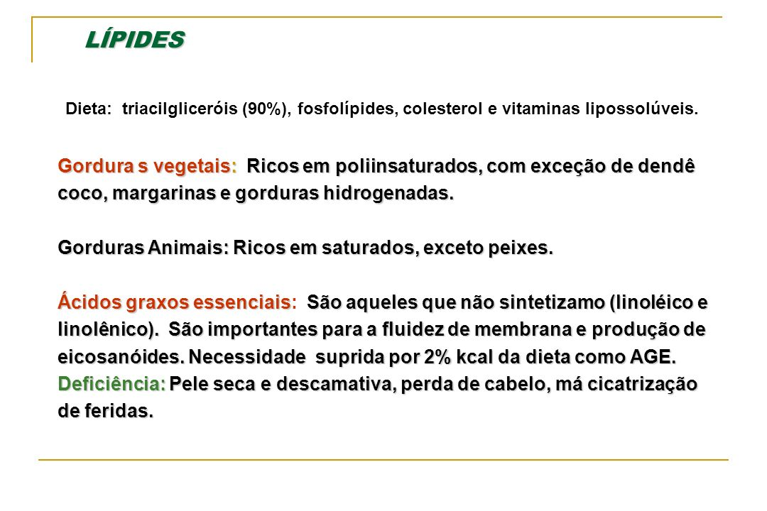 Gordura s vegetais: Ricos em poliinsaturados, com exceção de dendê coco, margarinas e gorduras hidrogenadas. Gorduras Animais: Ricos em saturados, exc