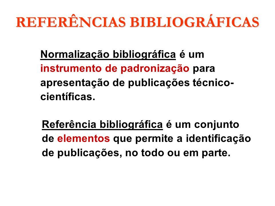 REFERÊNCIAS BIBLIOGRÁFICAS Normalização bibliográfica é um instrumento de padronização para apresentação de publicações técnico- científicas. Referênc