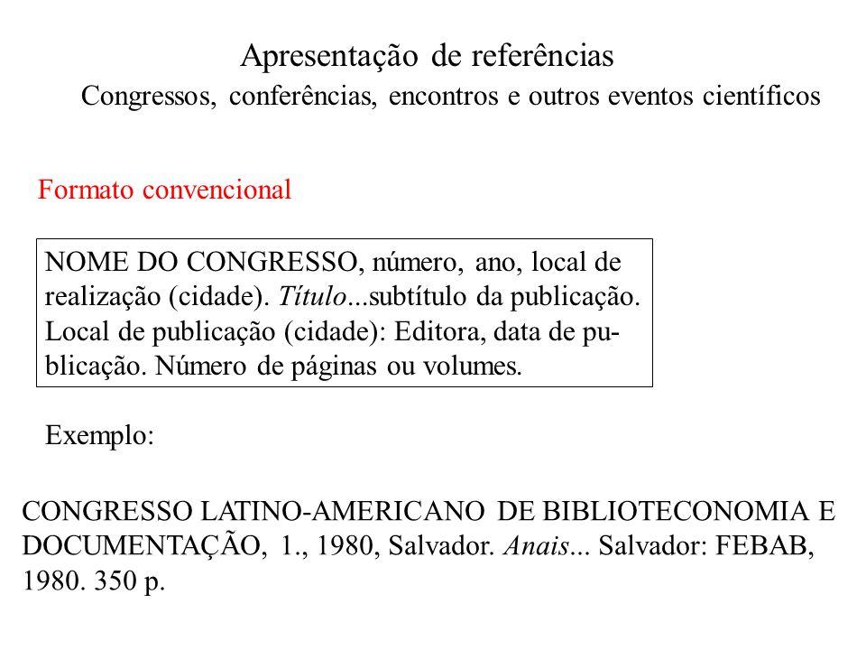 Apresentação de referências Congressos, conferências, encontros e outros eventos científicos Formato convencional NOME DO CONGRESSO, número, ano, loca