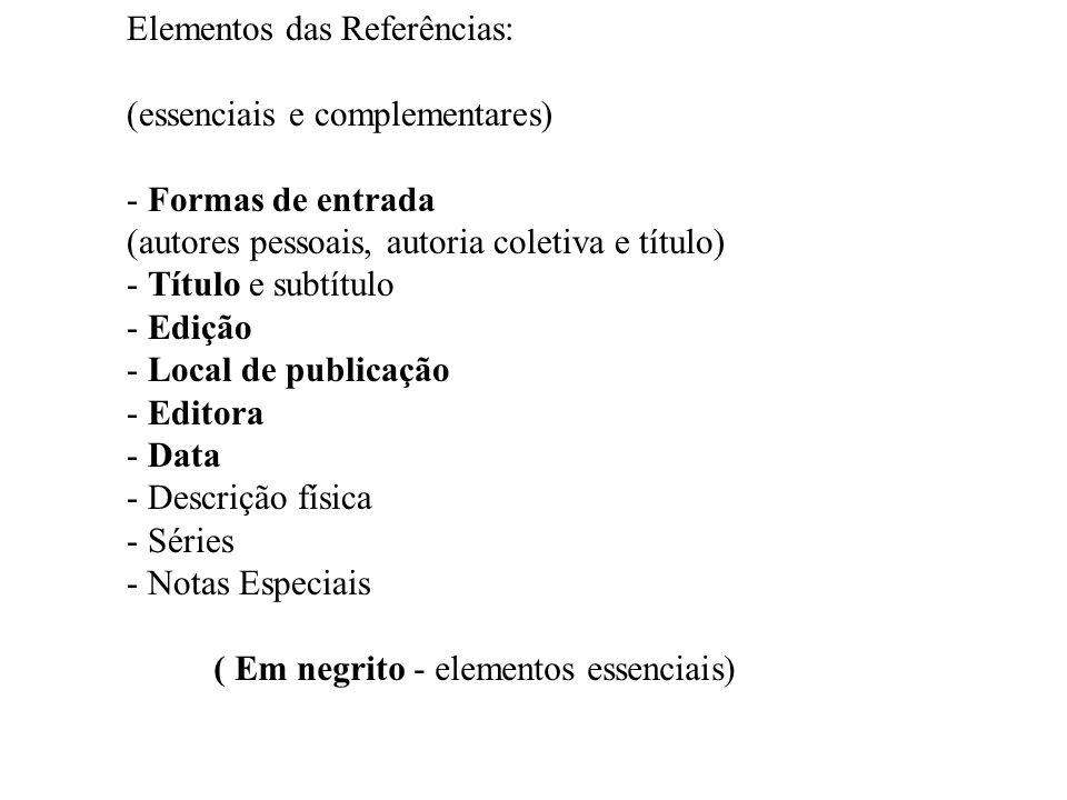 Elementos das Referências: (essenciais e complementares) - Formas de entrada (autores pessoais, autoria coletiva e título) - Título e subtítulo - Ediç