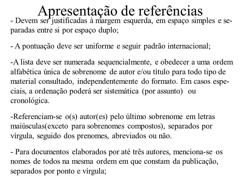 Apresentação de referências - Devem ser justificadas à margem esquerda, em espaço simples e se- paradas entre si por espaço duplo; - A pontuação deve