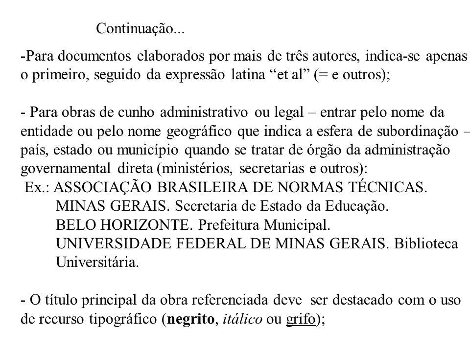 Continuação... -Para documentos elaborados por mais de três autores, indica-se apenas o primeiro, seguido da expressão latina et al (= e outros); - Pa
