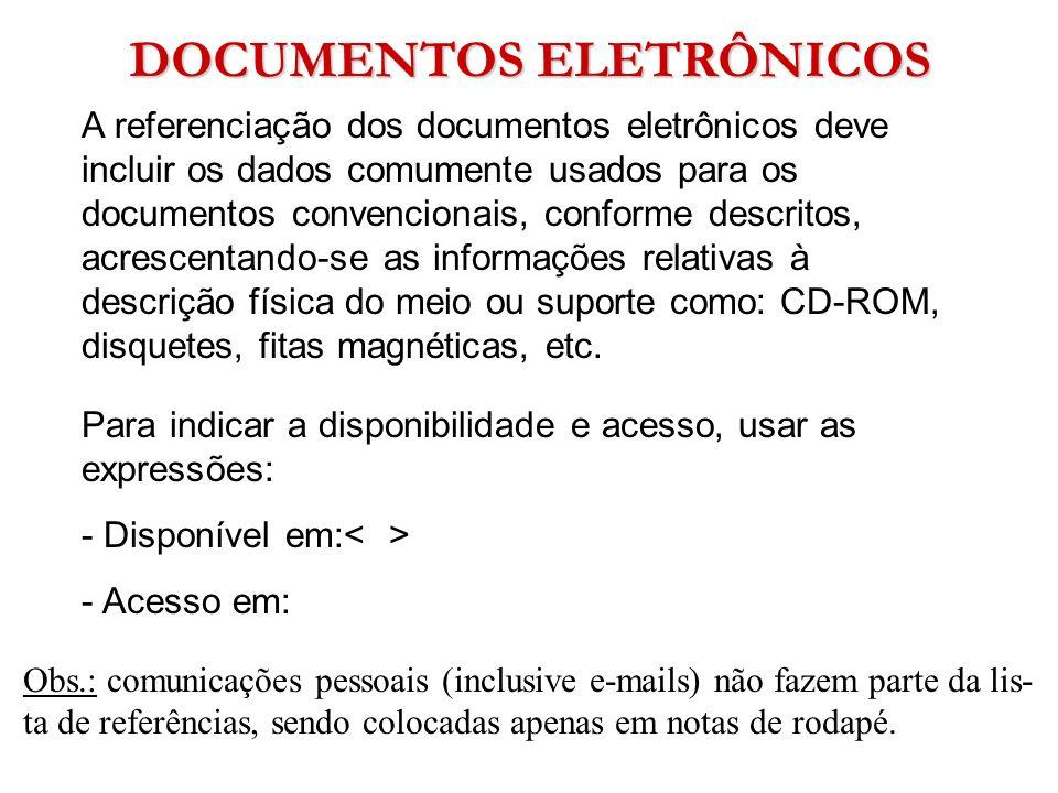 DOCUMENTOS ELETRÔNICOS A referenciação dos documentos eletrônicos deve incluir os dados comumente usados para os documentos convencionais, conforme de