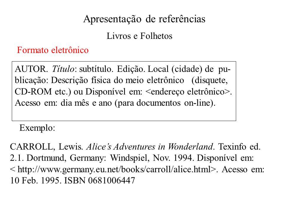 Formato eletrônico AUTOR. Título: subtítulo. Edição. Local (cidade) de pu- blicação: Descrição física do meio eletrônico (disquete, CD-ROM etc.) ou Di