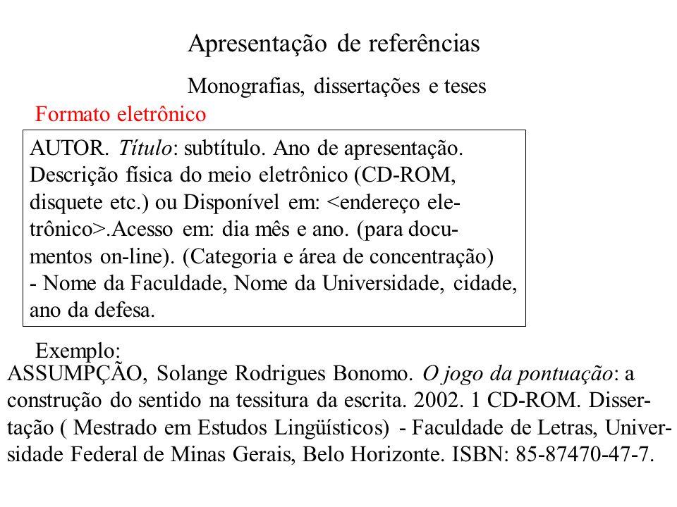Apresentação de referências Monografias, dissertações e teses Formato eletrônico AUTOR. Título: subtítulo. Ano de apresentação. Descrição física do me