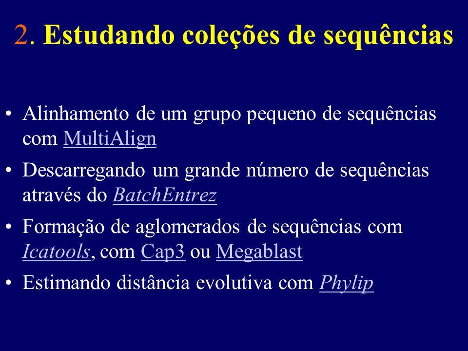 2. Estudando coleções de sequências Alinhamento de um grupo pequeno de sequências com MultiAlignMultiAlign Descarregando um grande número de sequência