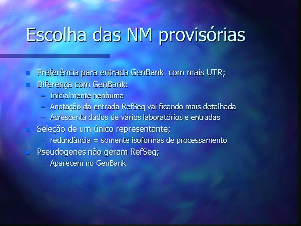 Três classes de NM n Predita: automática –cDNA com ORF sem função descrita n Provisória: manual –proteína com função conhecida ou inferida –o melhor r