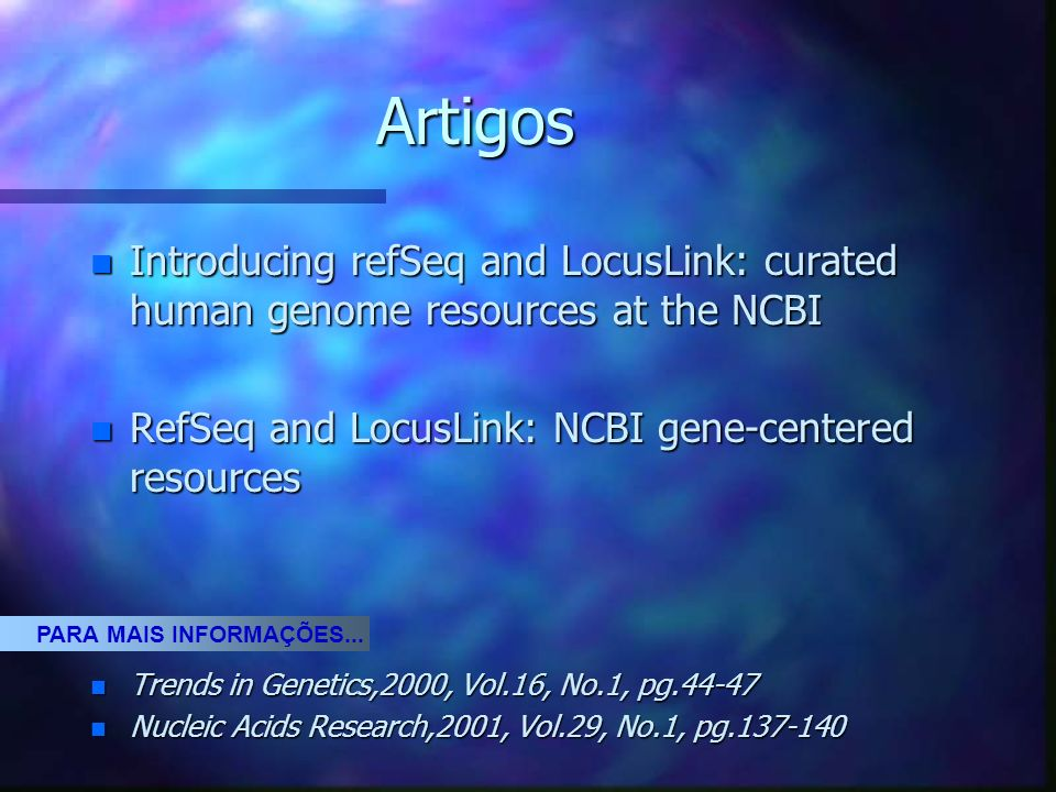 Introduction of RefSeq and LocusLink: resources at the NCBI Magno Inácio dos Santos