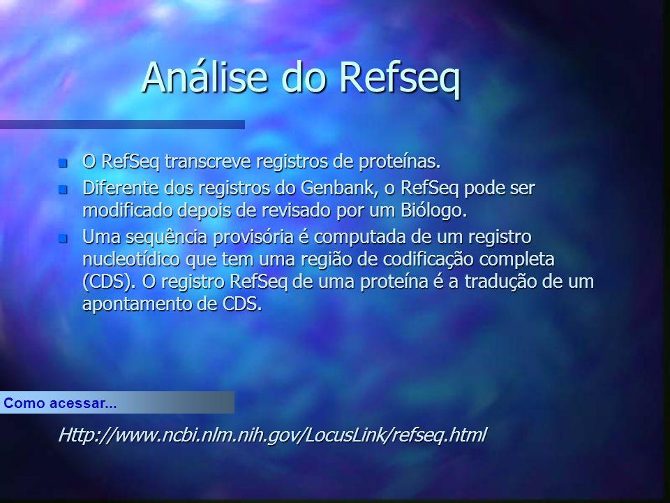 Análise do Refseq n O RefSeq transcreve registros de proteínas.