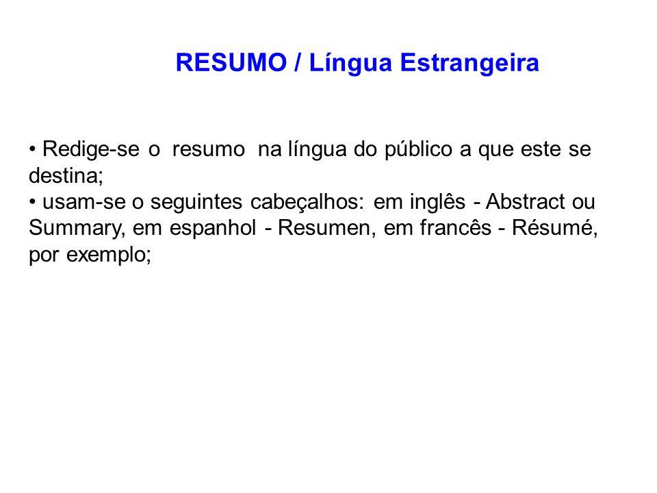 Redige-se o resumo na língua do público a que este se destina; usam-se o seguintes cabeçalhos: em inglês - Abstract ou Summary, em espanhol - Resumen, em francês - Résumé, por exemplo; RESUMO / Língua Estrangeira