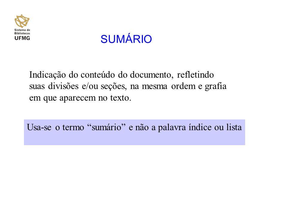 SUMÁRIO Indicação do conteúdo do documento, refletindo suas divisões e/ou seções, na mesma ordem e grafia em que aparecem no texto. Usa-se o termo sum