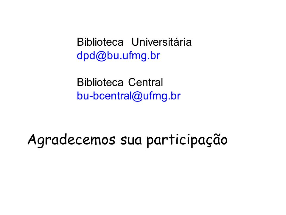 Agradecemos sua participação Biblioteca Universitária dpd@bu.ufmg.br Biblioteca Central bu-bcentral@ufmg.br