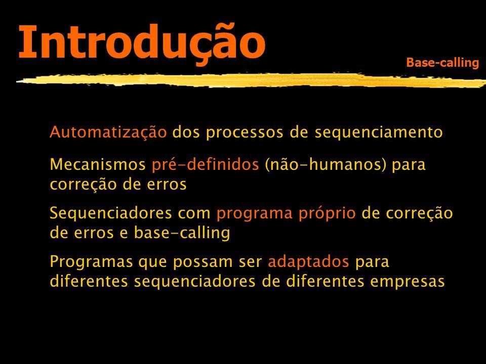 Introdução Automatização dos processos de sequenciamento Mecanismos pré-definidos (não-humanos) para correção de erros Sequenciadores com programa pró