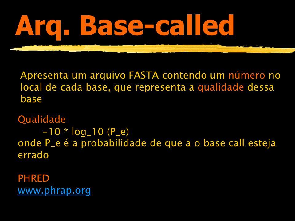 Arq. Base-called Apresenta um arquivo FASTA contendo um número no local de cada base, que representa a qualidade dessa base Qualidade -10 * log_10 (P_