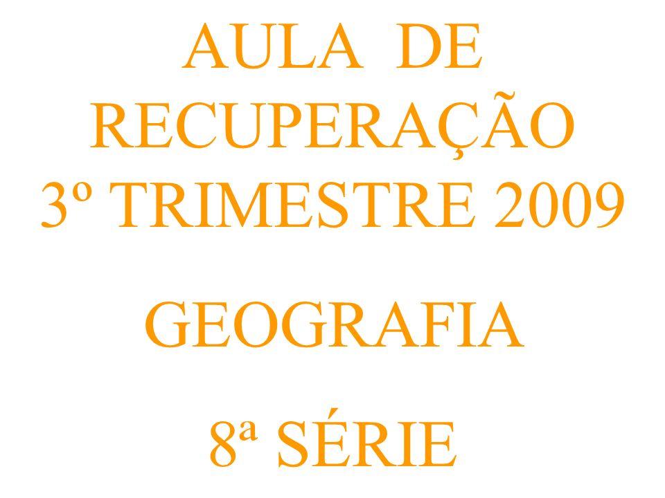 AULA DE RECUPERAÇÃO 3º TRIMESTRE 2009 GEOGRAFIA 8ª SÉRIE