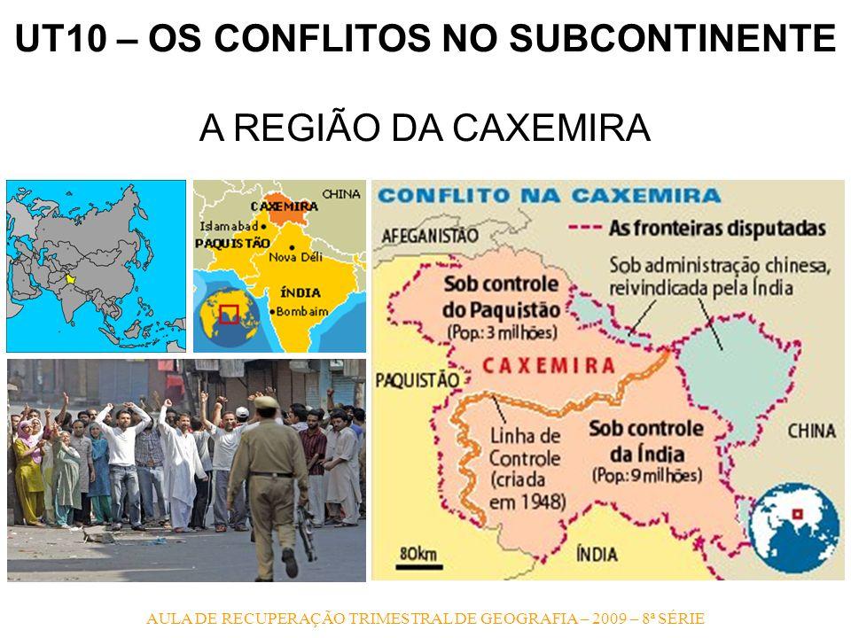 AULA DE RECUPERAÇÃO TRIMESTRAL DE GEOGRAFIA – 2009 – 8ª SÉRIE UT10 – OS CONFLITOS NO SUBCONTINENTE A REGIÃO DA CAXEMIRA