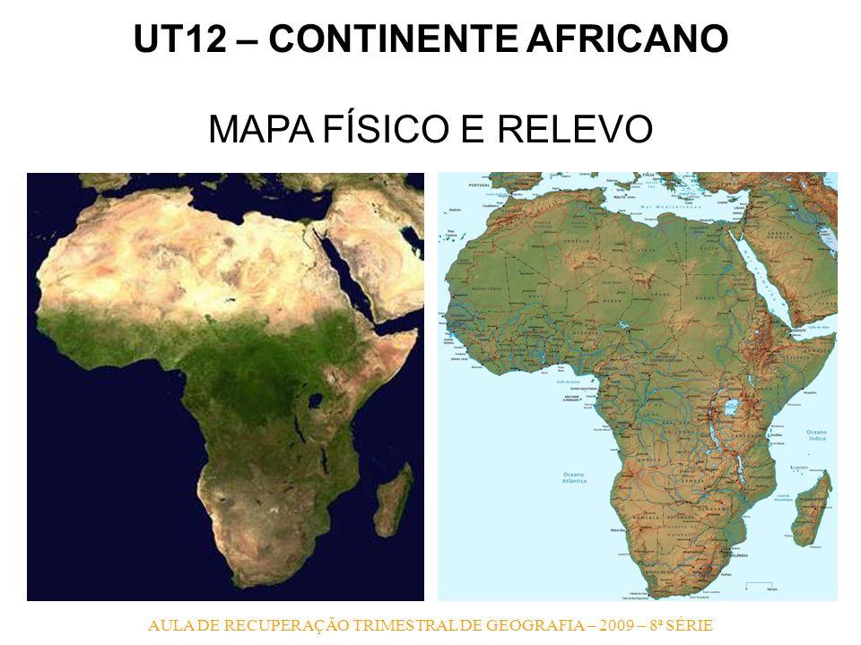AULA DE RECUPERAÇÃO TRIMESTRAL DE GEOGRAFIA – 2009 – 8ª SÉRIE UT12 – CONTINENTE AFRICANO MAPA FÍSICO E RELEVO