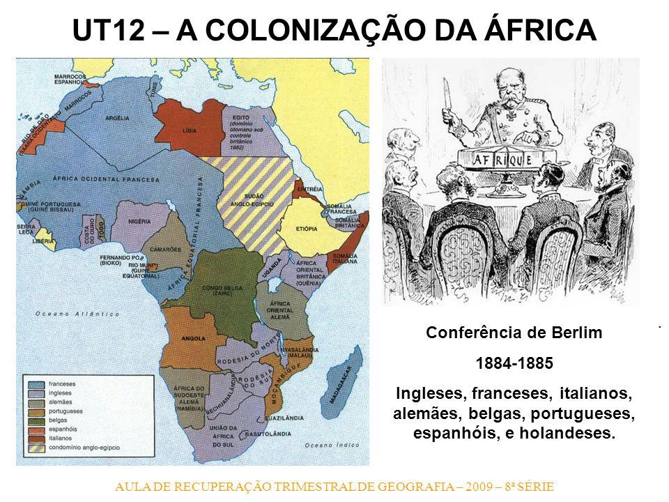 AULA DE RECUPERAÇÃO TRIMESTRAL DE GEOGRAFIA – 2009 – 8ª SÉRIE UT12 – A COLONIZAÇÃO DA ÁFRICA. Conferência de Berlim 1884-1885 Ingleses, franceses, ita