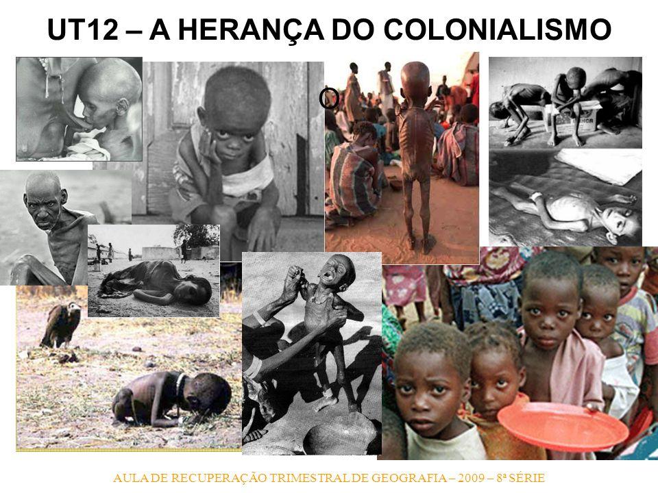 UT12 – A HERANÇA DO COLONIALISMO O AULA DE RECUPERAÇÃO TRIMESTRAL DE GEOGRAFIA – 2009 – 8ª SÉRIE