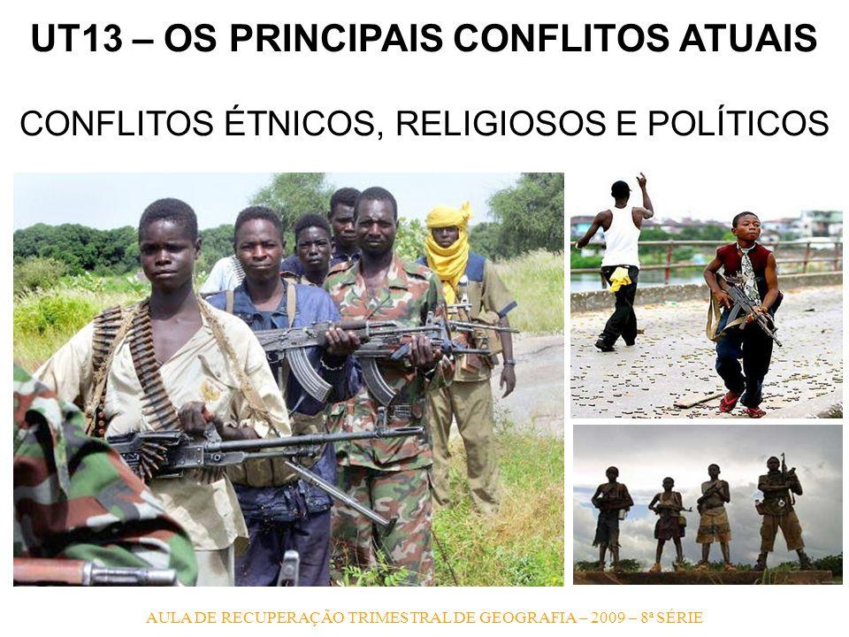 AULA DE RECUPERAÇÃO TRIMESTRAL DE GEOGRAFIA – 2009 – 8ª SÉRIE UT13 – OS PRINCIPAIS CONFLITOS ATUAIS CONFLITOS ÉTNICOS, RELIGIOSOS E POLÍTICOS