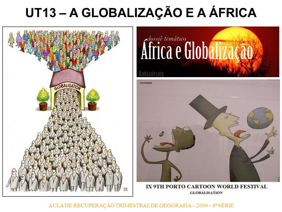 AULA DE RECUPERAÇÃO TRIMESTRAL DE GEOGRAFIA – 2009 – 8ª SÉRIE UT13 – A GLOBALIZAÇÃO E A ÁFRICA