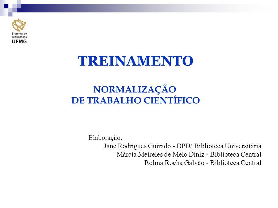 TREINAMENTO NORMALIZAÇÃO DE TRABALHO CIENTÍFICO Elaboração: Jane Rodrigues Guirado - DPD/ Biblioteca Universitária Márcia Meireles de Melo Diniz - Bib