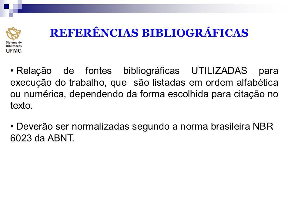 REFERÊNCIAS BIBLIOGRÁFICAS Relação de fontes bibliográficas UTILIZADAS para execução do trabalho, que são listadas em ordem alfabética ou numérica, de