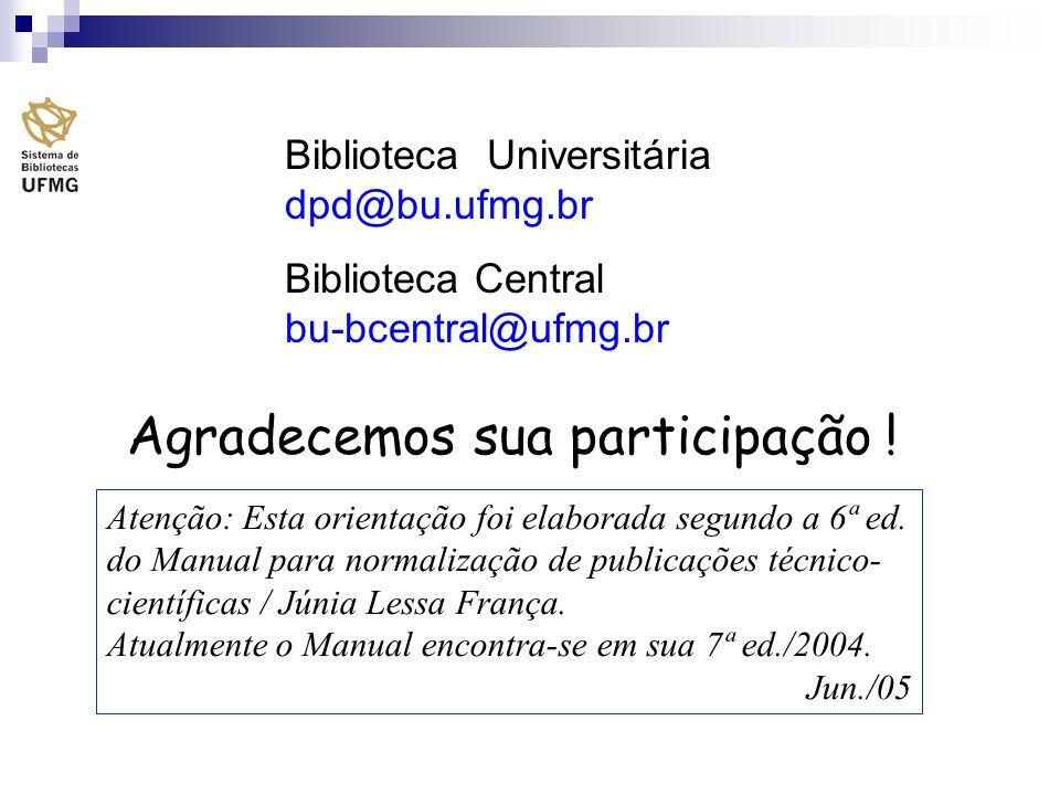 Agradecemos sua participação ! Biblioteca Universitária dpd@bu.ufmg.br Biblioteca Central bu-bcentral@ufmg.br Atenção: Esta orientação foi elaborada s