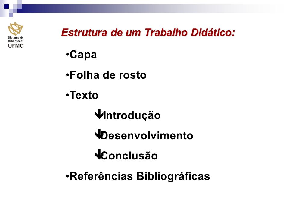 Estrutura de um Trabalho Didático: Capa Folha de rosto Texto ê Introdução êDesenvolvimento êConclusão Referências Bibliográficas