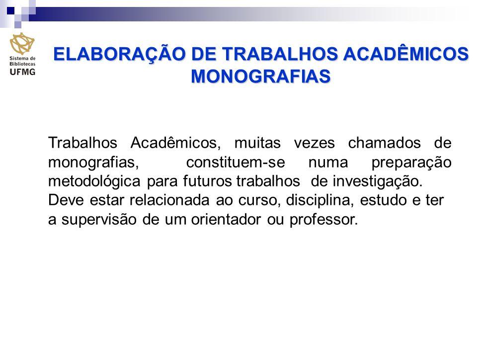 ELABORAÇÃO DE TRABALHOS ACADÊMICOS MONOGRAFIAS Trabalhos Acadêmicos, muitas vezes chamados de monografias, constituem-se numa preparação metodológica para futuros trabalhos de investigação.