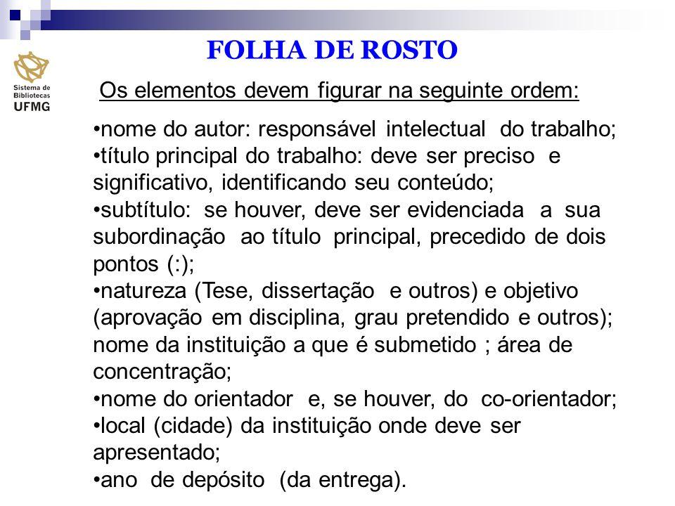 Os elementos devem figurar na seguinte ordem: nome do autor: responsável intelectual do trabalho; título principal do trabalho: deve ser preciso e sig