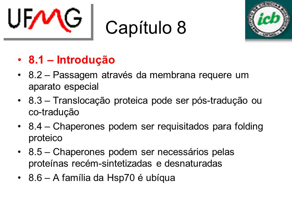 Capítulo 8 8.1 – Introdução 8.2 – Passagem através da membrana requere um aparato especial 8.3 – Translocação proteica pode ser pós-tradução ou co-tra
