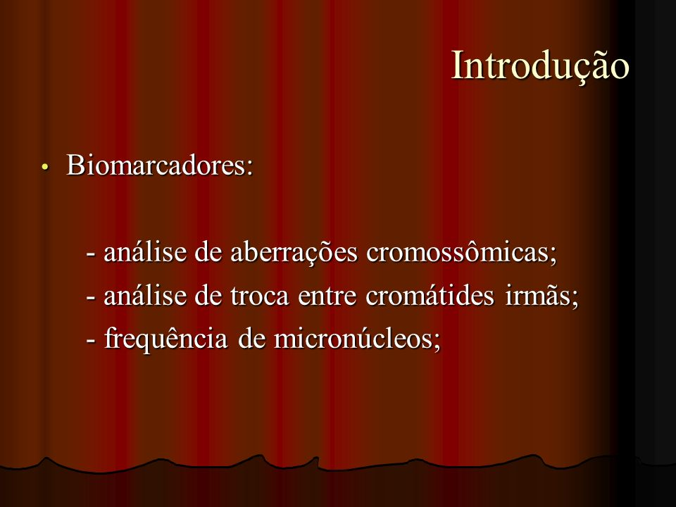 Introdução Introdução Biomarcadores: Biomarcadores: - análise de aberrações cromossômicas; - análise de aberrações cromossômicas; - análise de troca e