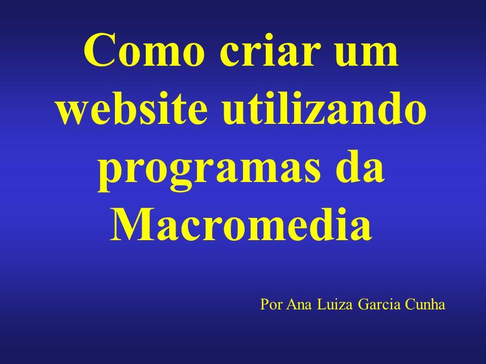 Como criar um website utilizando programas da Macromedia Por Ana Luiza Garcia Cunha