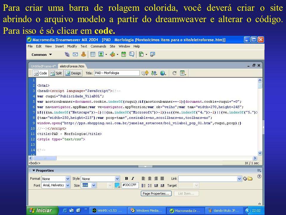 Para criar uma barra de rolagem colorida, você deverá criar o site abrindo o arquivo modelo a partir do dreamweaver e alterar o código. Para isso é só